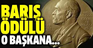 Nobel Barış ödülü o devlet başkanına verildi