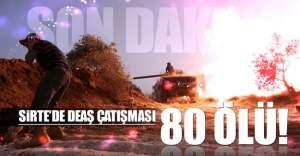 Sirte'de DEAŞ çatışması: 80 ölü!