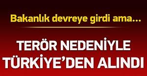Şok karar! 'Terör' nedeniyle Türkiye'den alındı