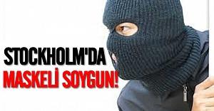 Stockholm'da maskeli soygun