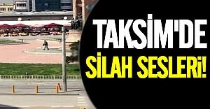 Taksim'de silah sesleri!