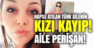Türk kızı kayıp! Aile perişan!