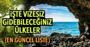 Türk vatandaşlarından vize istemeyen ülkeler - 2018 güncel liste