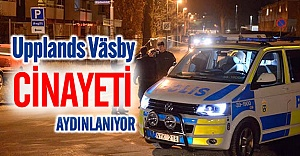 Upplands Väsby cinayeti aydınlanıyor!