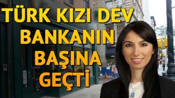 Türk kızı dev bankanın başına geçti