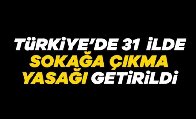 Türkiye'de 31 ilde sokağa çıkma yasağı getirildi