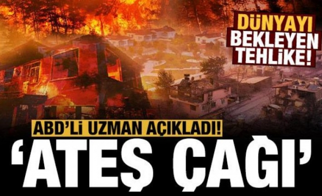 ABD'li yangın tarihi uzmanı: Dünya ateş çağına giriyor
