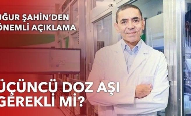 Prof. Dr. Uğur Şahin'den üçüncü doz aşı açıklaması