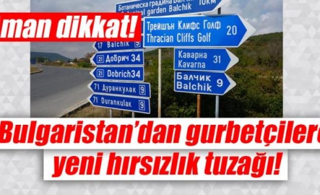 Aman dikkat! Bulgaristan'dan gurbetçilere yeni hırsızlık tuzağı!