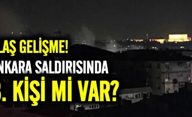 Ankara saldırısında üçüncü fail şoku!