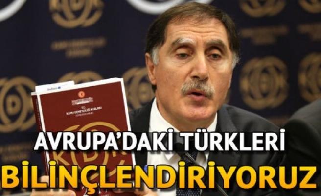 Avrupa'daki Türkleri bilinçlendiriyoruz