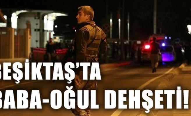 Beşiktaş'ta baba oğul tartıştı silahlar konuştu!