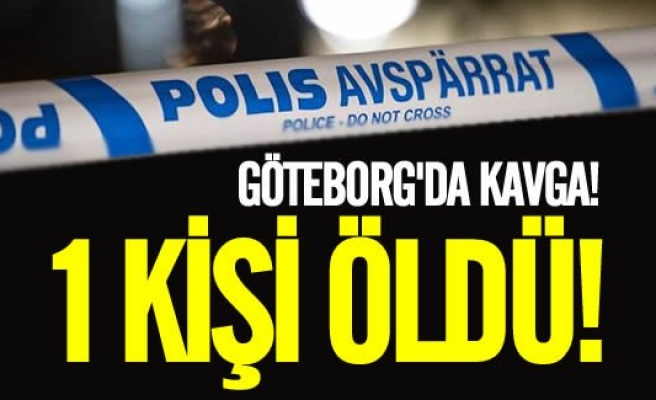 Göteborg'da kavga 1 ölü!