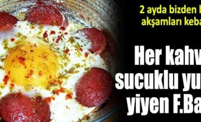Her sabah sucuklu yumurta yiyen Fenerbehçeli