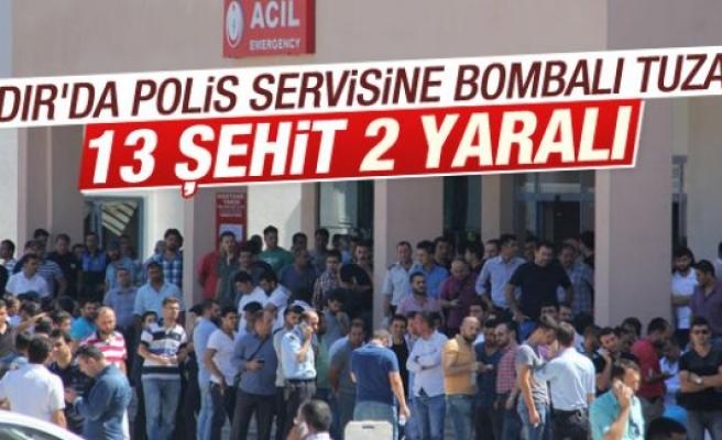 Iğdır'da polis servisine hain saldırı: 13 şehit