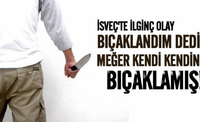 İsveç'te ilginç olay! Bıçaklandım dedi oysa kendi kendini bıçaklamış!
