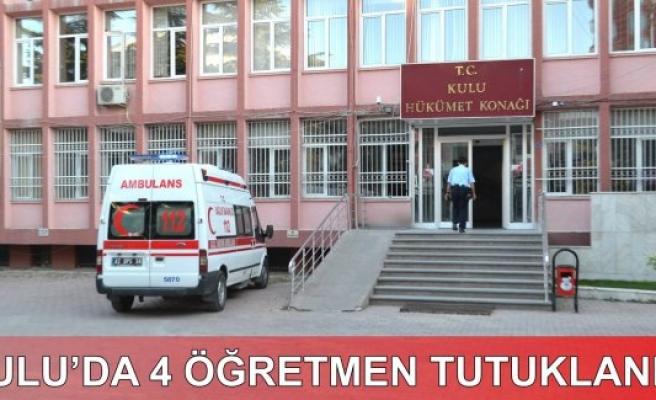 Kulu'da 4 Öğretmen Tutuklandı
