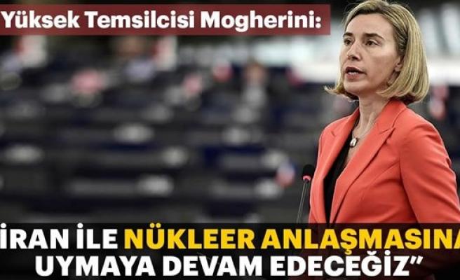 Mogherini: İran ile nükleer anlaşmasına uymaya devam edeceğiz