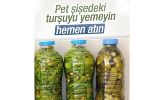 Pet şişeden turşu yemeyin