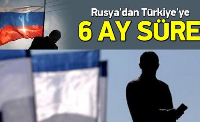 Rusya'dan Türkiye'ye 6 ay süre