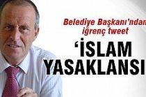 'İslam yasaklansın' tweeti attı