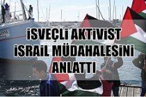 İsveçli aktivist israil müdahalesini anlattı