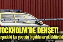 Stockholm'de 9 yaşındaki kız bıçaklanarak öldürüldü!
