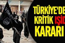Türkiye'den flaş IŞİD  kararı