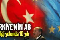 Türkiye'nin AB üyeliği yolunda 10 yılı