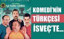 Komedi'nin Türkçesi İsveç'te..