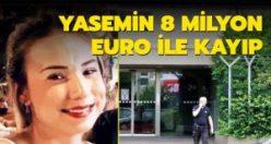 Almanya 8 milyon euro ile kayıplara karışan Yasemin'i arıyor