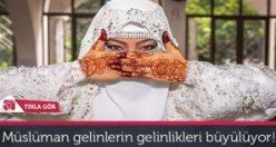 Müslüman gelinlerin güzellikleri büyülüyor