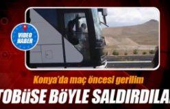 Konya'da otobüse böyle saldırdılar