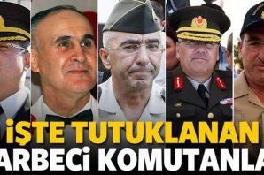 İşte tutuklanan darbeci komutanlar