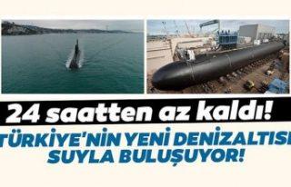 Türkiye'nin yeni denizaltısı suyla buluşuyor!