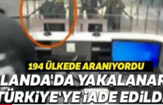 Hollanda'da yakalanarak Türkiye'ye iade edildi