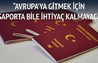 """""""Avrupa'ya gitmek için pasaporta bile gerek..."""