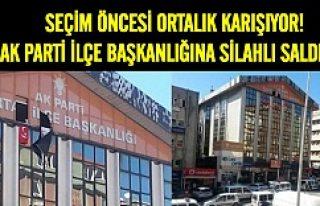 Bu sefer: AK Parti İlçe teşkilatı binasına silahlı...