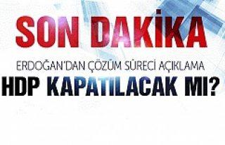 Erdoğan'dan kritik açıklama HDP kapatılacak...