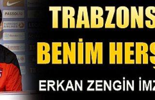 Erkan Zengin Trabzon'a imzayı attı ve olaylara sitem...