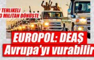 EUROPOL: DEAŞ Avrupa'yı vurabilir