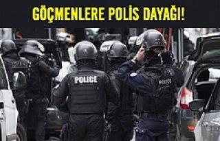 Göçmenlere polis dayağı!