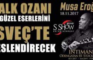 Halk Ozanı Musa Eroğlu en özel eserlerini İsveç'te...
