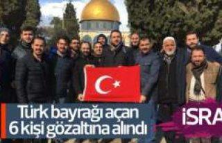 İsrail Türk bayrağı açan 6 Türk'ü gözaltına...