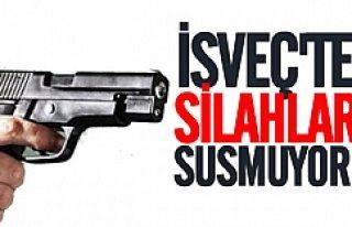 İsveç'te silahlar susmuyor!