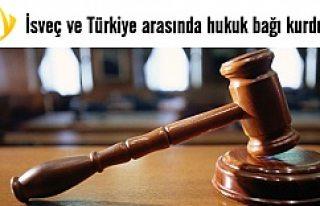 İsveç ve Türkiye arasında hukuk bağı kurdular