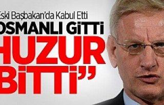 İsveçli eski bakan Carl Bildt: Osmanlı Gitti Huzur...