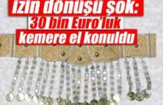 İzin dönüşü şok: 30 bin Euro'luk kemere el...