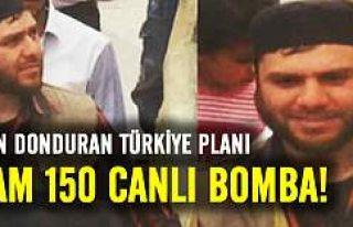 Kan donduran Türkiye planı: Tam 150 canlı bomba!