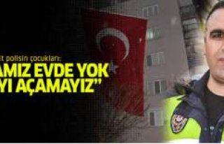 Şehit polisin çocukları: 'Babamız evde yok...